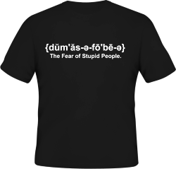 {dŭm'ăs-ə-fō'bē-ə} The Fear of Stupid People.